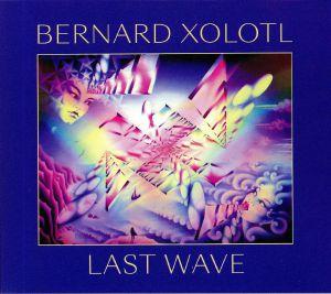 XOLOTL, Bernard - Last Wave