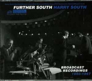 HARRY SOUTH BIG BAND/GEORGIE FAME/DICK MORRISSEY QUARTET - Further South: Broadcast Recordings 1960-1967