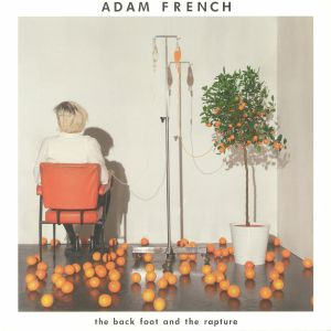 FRENCH, Adam - The Back Foot & The Rapture