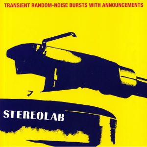 STEREOLAB - Transient Random Noise Bursts With Announcements (Expanded Edition) (reissue)