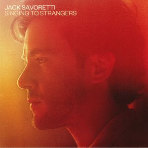 SAVORETTI, Jack - Singing To Strangers: Deluxe Edition