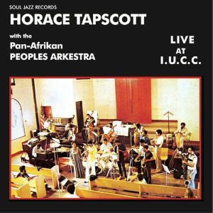 SOUL JAZZ presents HORACE TAPSCOTT/THE PAN AFRIKAN PEOPLES ARKESTRA - Live At IUCC