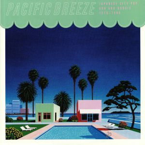 VARIOUS - Pacific Breeze: Japanese City Pop AOR & Boogie 1976-1986