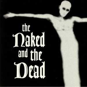 NAKED & THE DEAD, The - The Naked & The Dead