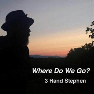 3 HAND STEPHEN - Where Do We Go?