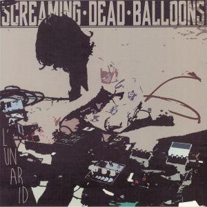 SCREAMING DEAD BALLOONS - L'Un Ar Id