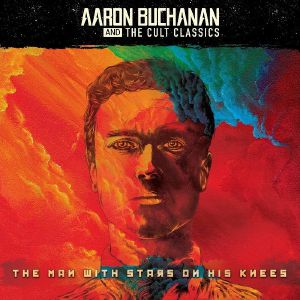 BUCHANAN, Aaron & THE CULT CLASSICS - The Man With Stars On His Knees