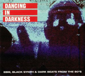 VARIOUS - Dancing In Darkness: EBM Black Synth & Dark Beats From The 80s