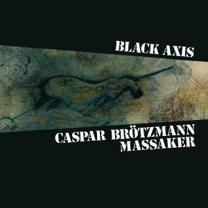 CASPAR BROTZMANN MASSAKER - Black Axis