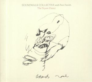 SOUNDWALK COLLECTIVE with PATTI SMITH - The Peyote Dance
