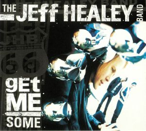 JEFF HEALEY BAND, The - Get Me Some