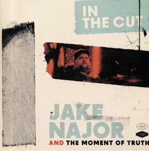 NAJOR, Jake/THE MOMENT OF TRUTH - In The Cut