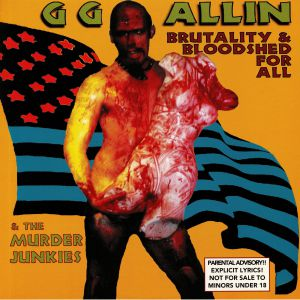 GG ALLIN & THE MURDER JUNKIES - Brutality & Bloodshed For All