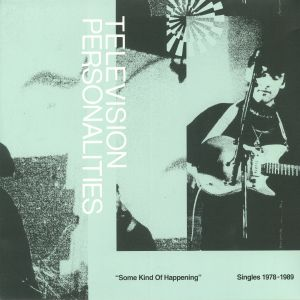 TELEVISION PERSONALITIES - Some Kind Of Happening: Singles 1978-1989 (Record Store Day 2019)