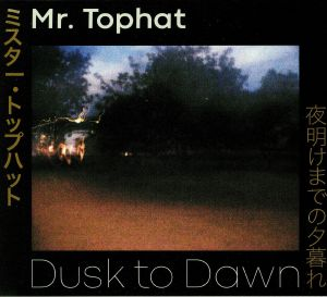 MR TOPHAT - Dusk To Dawn Part I-III