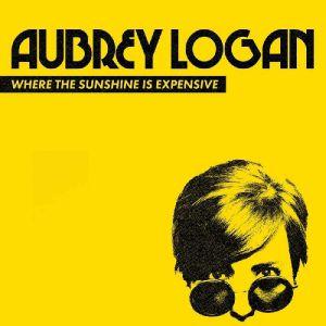LOGAN, Aubrey - Where The Sunshine Is Expensive