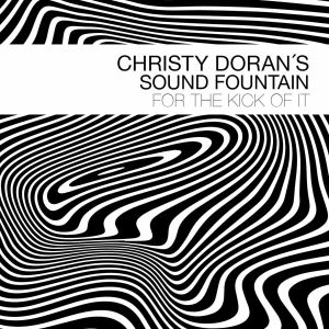 CHRISTY DORAN'S SOUND FOUNTAIN - For The Kick Of It