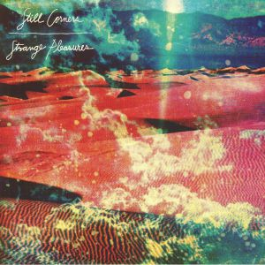 STILL CORNERS - Strange Pleasures (reissue)