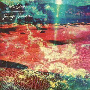 STILL CORNERS - Strange Pleasures (reissue)