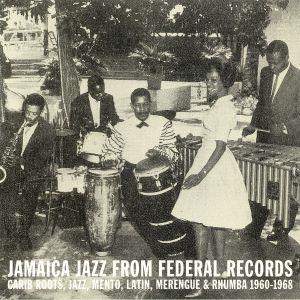 VARIOUS - Jamaica Jazz From Federal Records: Carib Roots Jazz Mento Latin Merengue & Rhumba 1960-1968