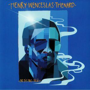 WENCESLAS THENARD, Henry - Ne Dis Pas Cela