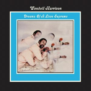 HARRISON, Wendell - Dreams Of A Love Supreme (reissue)