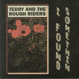 TEDDY & THE ROUGH RIDERS - I Found Somethin'