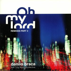 BRACA, Danilo feat TROY MOBIUSCOLLECTIVE - Oh My Lord: Remixes Part 2