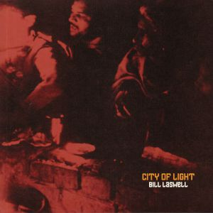 LASWELL, Bill feat COIL/TRILOK GURTU/TETSU INOUE/LORI CARSON/HAKIM BEY - City Of Light (reissue)