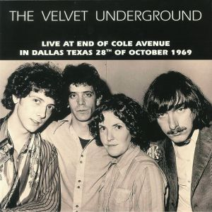 VELVET UNDERGROUND, The - Live At End Of Cole Avenue In Dallas Texas 28th October 1969