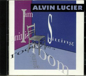 LUCIER, Alvin - I Am Sitting In A Room
