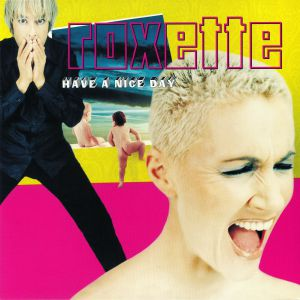 ROXETTE - Have A Nice Day (20th Anniversary Edition)