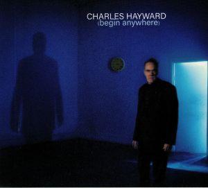 HAYWARD, Charles - Begin Anywhere
