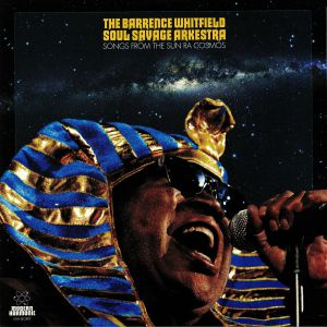 BARRENCE WHITFIELD SOUL SAVAGE ARKESTRA, The - Songs From The Sun Ra Cosmos