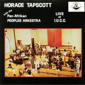 TAPSCOTT, Horace with THE PAN AFRIKAN PEOPLES ARKESTRA - Live At IUCC