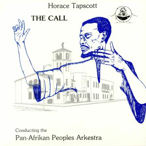 TAPSCOTT, Horace/THE PAN AFRIKAN PEOPLES ARKESTRA - The Call (reissue)