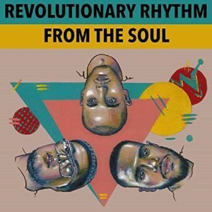 REVOLUTIONARY RHYTHM - From The Soul