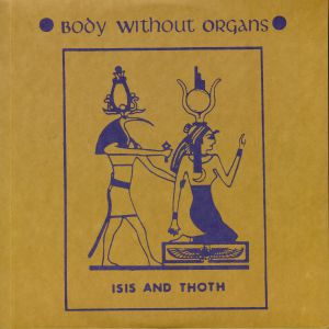 BODY WITHOUT ORGANS - Isis & Thoth
