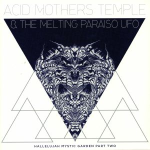 ACID MOTHERS TEMPLE & THE MELTING PARAISO UFO - Hallelujah Mystic Garden Part 2