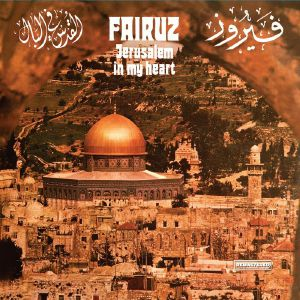 FAIRUZ - Jerusalem In My Heart (reissue)