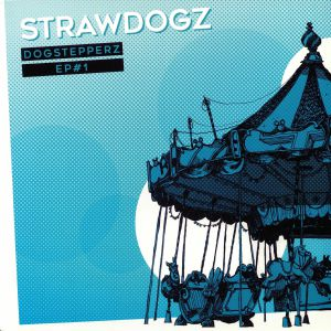 STRAWDOGZ - Dogstepperz EP 1