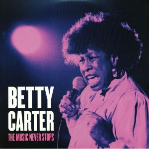CARTER, Betty - The Music Never Stops