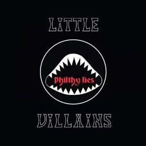 LITTLE VILLAINS - Philthy Lies