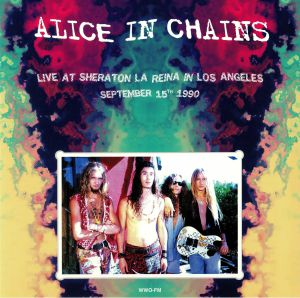 ALICE IN CHAINS - Live At Slive At Sheraton La Reina In Los Angeles: September 15th 1990