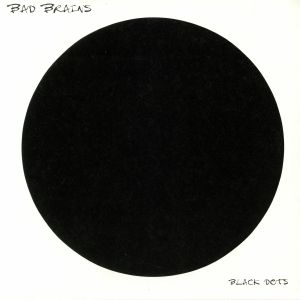 BAD BRAINS - Black Dots (reissue)