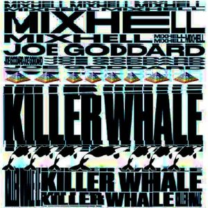 MIXHELL/JOE GODDARD - Killer Whale (remixes)