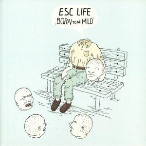 ESC LIFE - Born To Be Mild