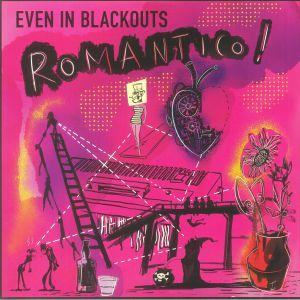 EVEN IN BLACKOUTS - Romantico!