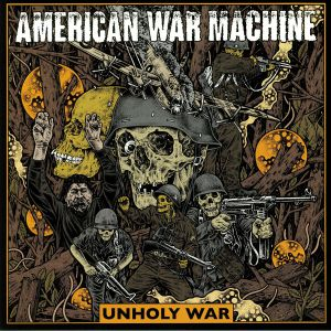 AMERICAN WAR MACHINE - Unholy War