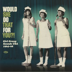 VARIOUS - Would She Do That For You?! Girl Group Sounds USA 1964-68